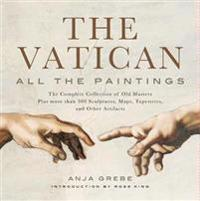 Vatican: All the Paintings: The Complete Collection of Old Masters, Plus More Than 300 Sculptures, Maps, Tapestries, and Other Artifacts