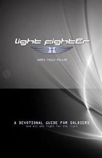 Light Fighter: A Devotional Guide for Soliers and All Who Fight for the Light