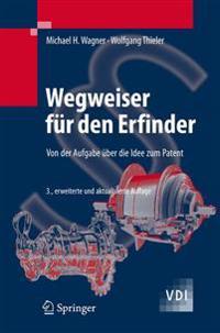 Wegweiser Für Den Erfinder: Von Der Aufgabe Über Die Idee Zum Patent