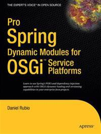 Pro Spring Dynamic Modules for Osgi Service Platforms: From Novice to Professional