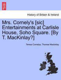 Mrs. Cornely's [Sic] Entertainments at Carlisle House, Soho Square. [By T. Mackinlay?]
