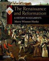 The Renaissance and Reformation: A History in Documents