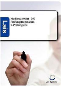Medienfachwirt - 300 Prufungsfragen Zum 1. Prufungsteil