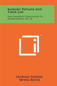 Kapauku Papuans and Their Law: Yale University Publications in Anthropology, No. 54