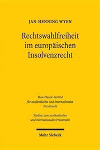 Rechtswahlfreiheit Im Europaischen Insolvenzrecht: Eine Untersuchung Zum Forum Shopping Unter Der Euinsvo Unter Besonderer Berucksichtigung Von Effizi