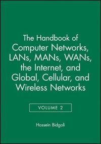 The Handbook of Computer Networks, Lans, Mans, Wans, the Internet, and Global, Cellular, and Wireless Networks
