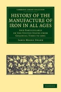 History of the Manufacture of Iron in All Ages