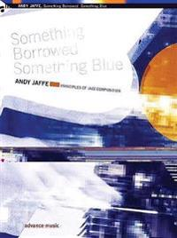 Something Borrowed Something Blue: Principles of Jazz Composition