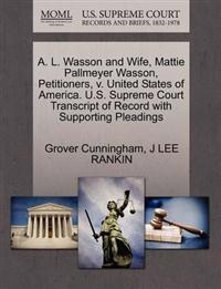 A. L. Wasson and Wife, Mattie Pallmeyer Wasson, Petitioners, V. United States of America. U.S. Supreme Court Transcript of Record with Supporting Pleadings