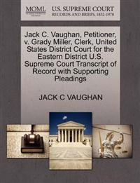 Jack C. Vaughan, Petitioner, V. Grady Miller, Clerk, United States District Court for the Eastern District U.S. Supreme Court Transcript of Record with Supporting Pleadings