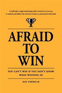 Afraid to Win: You Cannot Win If You Do Not Know What Winning Is!
