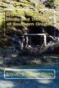 Shorty's Not So Lost Mines and Treasures of Southern Oregon: Mines and Treasures