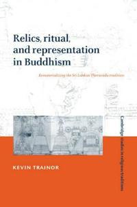 Relics, Ritual, and Representation in Buddhism