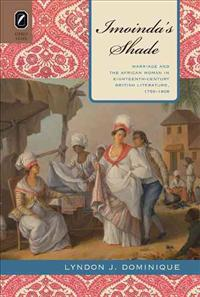 Imoinda's Shade: Marriage and the African Woman in Eighteenth-Century British Literature, 1759-1808