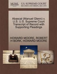 Abascal (Manuel Glenn) V. U.S. U.S. Supreme Court Transcript of Record with Supporting Pleadings