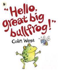 Hello, Great Big Bullfrog!