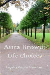 Aura Brown: Life Choices