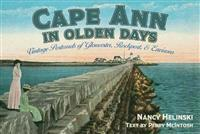 Cape Ann in Olden Days: Vintage Postcards of Gloucester, Rockport, and Environs