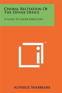 Choral Recitation of the Divine Office: A Guide to Choir Directors