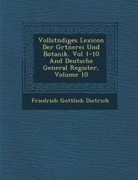 Vollst¿ndiges Lexicon Der G¿rtnerei Und Botanik. Vol 1-10 And Deutsche General Register, Volume 10