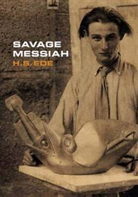 Savage messiah - a biography of the sculptor henri gaudier-brzeska
