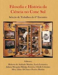 Filosofia E Historia Da Ciencia No Cone Sul. Selecao de Trabalhos Do 6 Encontro