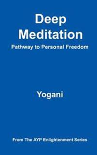 Deep Meditation - Pathway to Personal Freedom: (Ayp Enlightenment Series)