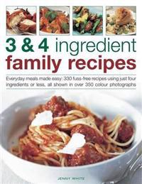 3 & 4 Ingredient Family Recipes: Everyday Meals Made Easy: 330 Fuss-Free Recipes Using Just Four Ingredients or Less, All Shown in Over 350 Color Phot