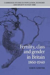 Fertility, Class and Gender in Britain, 1860-1940