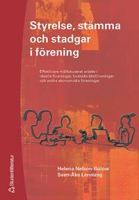 Styrelse, stämma och stadgar i förening : Effektiva målfokuserat arbete i ideella föreningar, bostadsrättsföreningar och andra ekonomiska föreningar