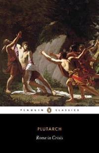 Rome in Crisis: Nine Lives in Plutarch: Tiberius Gracchus, Gaius Gracchus, Sertorius, Lucullus, Younger Cato, Brutus, Antony, Galba, O