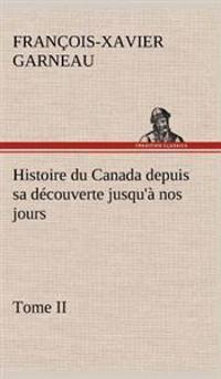 Histoire Du Canada Depuis Sa Decouverte Jusqu'a Nos Jours. Tome II