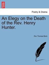 An Elegy on the Death of the REV. Henry Hunter.