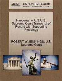 Hauptman V. U S U.S. Supreme Court Transcript of Record with Supporting Pleadings