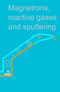 Magnetrons, Reactive Gases and Sputtering