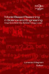 Model Based Reasoning in Science and Engineering