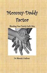 Mommy-Daddy Factor: Blending Your Family God's Way