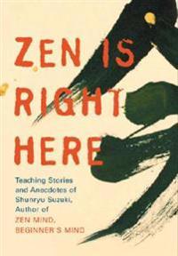 Zen Is Right Here: Teaching Stories and Anecdotes of Shunryu Suzuki