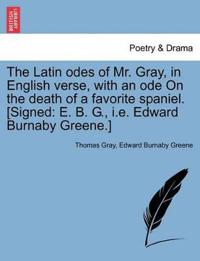 The Latin Odes of Mr. Gray, in English Verse, with an Ode on the Death of a Favorite Spaniel. [signed