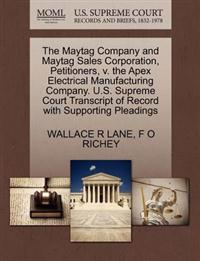 The Maytag Company and Maytag Sales Corporation, Petitioners, V. the Apex Electrical Manufacturing Company. U.S. Supreme Court Transcript of Record with Supporting Pleadings