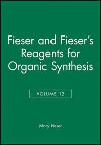 Fieser and Fieser's Reagents for Organic Synthesis, Volume 12