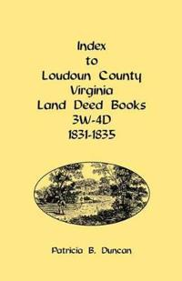 Index to Loudoun County, Virginia Land Deed Books, 3w-4D, 1831-1835