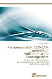 Passgenauigkeit CAD-CAM Gefertigter Vollkeramischer Kronengeruste