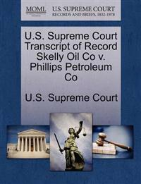 U.S. Supreme Court Transcript of Record Skelly Oil Co V. Phillips Petroleum Co