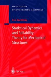Statistical Dynamics and Reliability Theory for Mechanical Structures