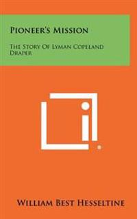 Pioneer's Mission: The Story of Lyman Copeland Draper