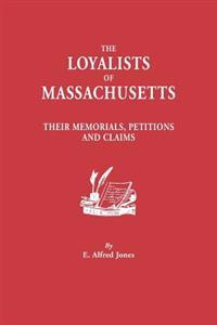 The Loyalists of Massachusetts: Their Memorials, Petitions and Claims