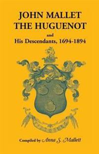 John Mallet, the Huguenot, and His Descendants, 1694-1894