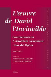 L'Oeuvre de David L'Invincible Et La Transmission de la Pensee Grecque Dans La Tradition Armenienne Et Syriaque: Commentaria in Aristotelem Armeniaca