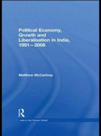 Political Economy, Liberalisation and Growth in India, 1991-2008
